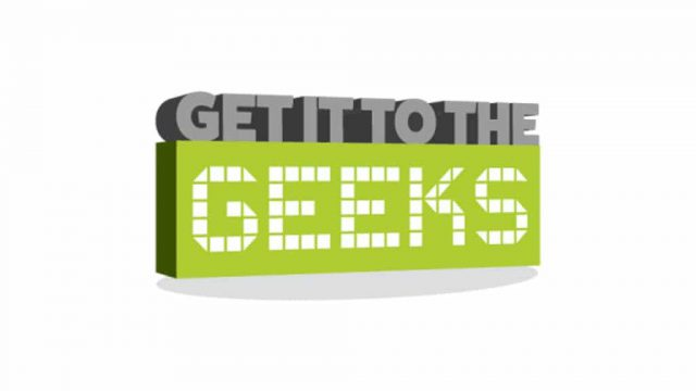 Get It To The Geeks