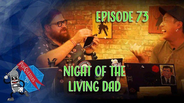 Podquesters - Episode 73: Night of the Living Dad