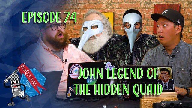 Podquesters - Episode 74: John Legend of the Hidden Quaid