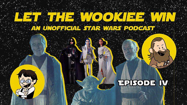 Let The Wookiee Win - Episode 4: A New Fan Theory