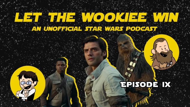 Let The Wookiee Win - Episode 9 - Rise of Skywalker