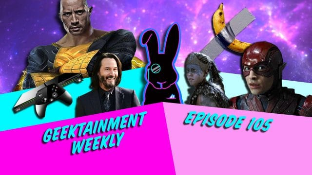 Geektainment Weekly - Episode 105