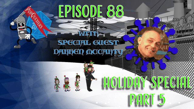Podquesters - Episode 88: Holiday Special Part 5