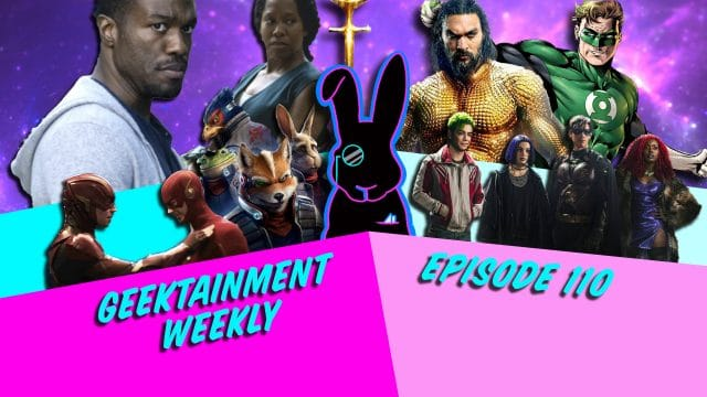 Geektainment Weekly - Episode 110 - The one where Ian couldn't come up with a title