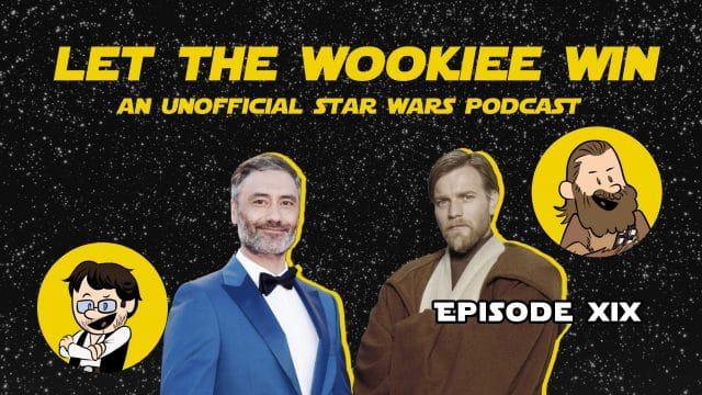 Let The Wookiee Win - Episode 19: