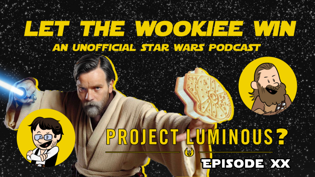 Let The Wookiee Win - Episode 20: The Phantom Attack of the Sith Force Of the Last Skywalker