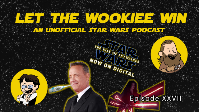 Let The Wookiee Win - Episode 27: Tom Hanks is Gonna Make It!