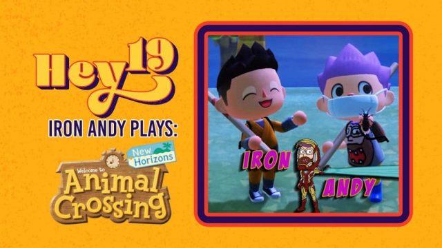 Hey 19 - Iron Andy Plays: Animal Crossing