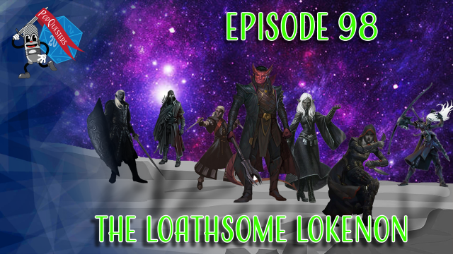 Podquesters - Episode 98: The Loathsome Lokenon
